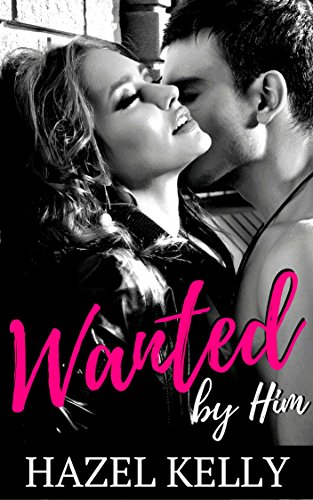 Wanted by Him (Wanted Series #1) by [Kelly, Hazel]
