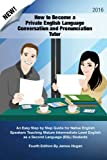 How to Become a Private English Language Conversation and Pronunciation Tutor: An Easy Step by Step Guide for Native English Speakers Teaching Mature ... English as a Second Language (ESL) Students