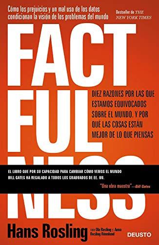 Factfulness: Diez razones por las que estamos equivocados sobre el mundo. Y por qué las cosas están mejor de lo que piensas de [Rosling, Hans, Rosling, Ola, Rosling Rönnlund, Anna]