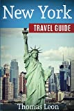 New York City Travel Guide: The Real Travel Guide From a Traveler. All You Need To Know About New York City.