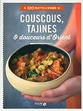 Couscous, tajines & douceurs d'Orient (100 recettes à dévorer)