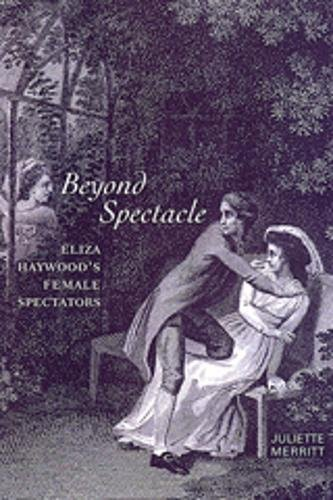 Beyond Spectacle: Eliza Haywood's Female - Toronto Spectacle