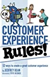 Customer Experience Rules!: 52 Ways to create a great customer experience