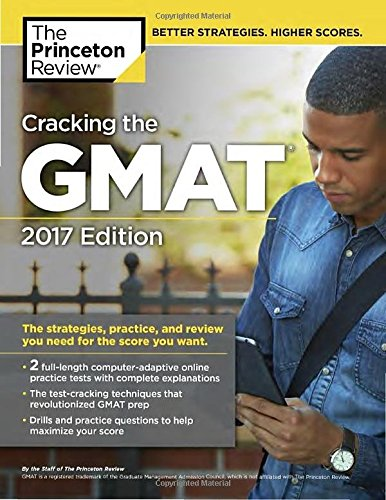 Cracking the GMAT with 2 Computer-Adaptive Practice Tests, 2017 Edition (Graduate School Test Preparation)