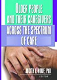 Older People and Their Caregivers Across the Spectrum of Care, Judith L. Howe, 0789022842