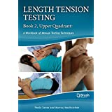 Length Tension Testing Book 2, Upper Quadrant: A Workbook of Manual Therapy Techniques