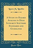 img - for A Study on Hazard Analysis in High Integrity Software Standards and Guidelines (Classic Reprint) book / textbook / text book