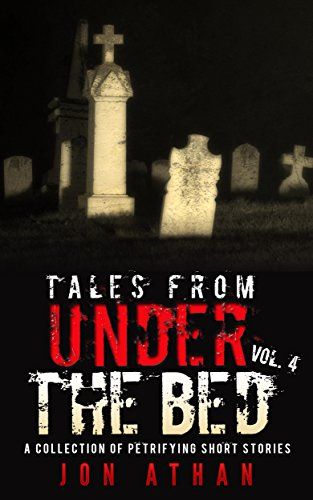 Tales From Under The Bed Vol. 4: A Collection of Petrifying Short Stories (English Edition)