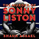 The Murder of Sonny Liston: Las Vegas, Heroin, and Heavyweights Audiobook by Shaun Assael Narrated by R. C. Bray