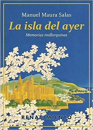 La isla del ayer: Memorias mallorquinas Biblioteca de la ...
