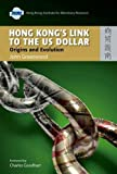 Hong Kong's Link to the US Dollar : Origins and Evolution, Greenwood, John, 9622098908