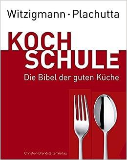 Kochschule buch  Witzigmann - Plachutta Kochschule: Die Bibel der guten Küche Ausgabe ...