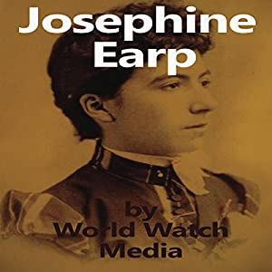Josephine Earp: The Legendary Life of the Wife of Wyatt Earp Audiobook