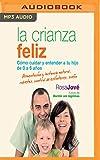 La crianza feliz: Cómo cuidar y entender a tu hijo de 0 a 6 años (Spanish Edition)