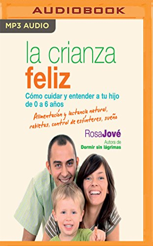 La crianza feliz: Cómo cuidar y entender a tu hijo de 0 a 6 años (Spanish Edition) by Audible Studios on Brilliance Audio