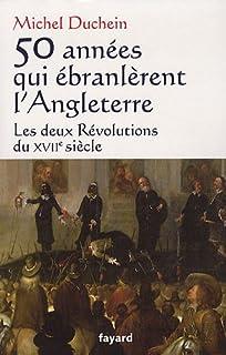 50 années qui ébranlèrent l'Angleterre : les deux révolutions du XVIIe siècle, Duchein, Michel