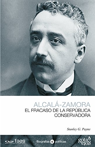 Descargar Libro Alcalá-zamora: El Fracaso De La República Conservadora Stanley G. Payne