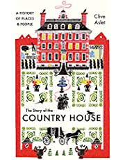 The Story of the Country House: A History of Places and People