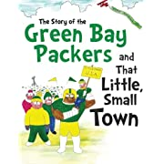 The Story of the Green Bay Packers And That Little, Small Town