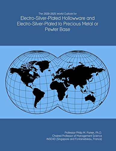 The 2020-2025 World Outlook for Electro-Silver-Plated Hollowware and Electro-Silver-Plated to Precious Metal or Pewter Base