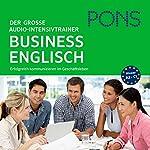 PONS Der große Audio-Intensivtrainer - Business Englisch: Erfolgreich kommunizieren im Geschäftleben | Arkadiusz Wrobel