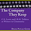 The Company They Keep: C. S. Lewis and J. R. R. Tolkien as Writers in Community Audiobook by Diana Pavlac Glyer Narrated by Bev Kassis