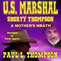 U.S. Marshal Shorty Thompson: A Mother's Wrath Audiobook by Paul L. Thompson Narrated by Kevin Iggens