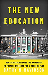 Book Cover: The New Education: How to Revolutionize the University to Prepare Students for a World In Flux
