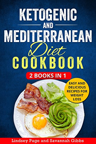 Ketogenic and Mediterranean Diet Cookbook: 2 Books in 1: Easy and Delicious Recipes for Weight Loss by Lindsey Page, Savannah Gibbs