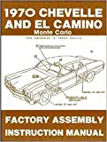 1970 CHEVROLET CHEVELLE, SS, MALIBU, MONTE CARLO, EL CAMINO & STATION WAGONS FACTORY ASSEMBLY INSTRUCTION MANUAL. CHEVY 70