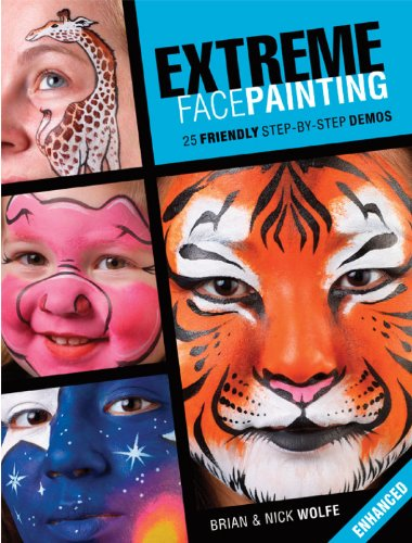 Extreme Face Painting: 25 Friendly Step-by-Step Demos (Enhanced Edition) -