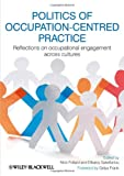 Politics of Occupation-Centred Practice : Reflections on Occupational Engagement Across Cultures, , 1444336983