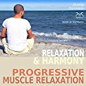 Relaxation and Harmony - Progressive Muscle Relaxation Audiobook by Franziska Diesmann Narrated by Colin Griffiths-Brown