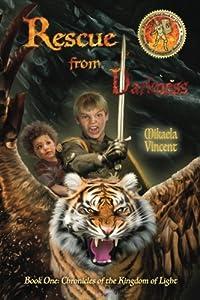 Rescue from Darkness (MV best seller Christian fantasy novel; Kings kids fight evil dragons atop killer cobra, unicorn pegasus, horses, warrior cats, ... of the Kingdom of Light) (Volume 1)