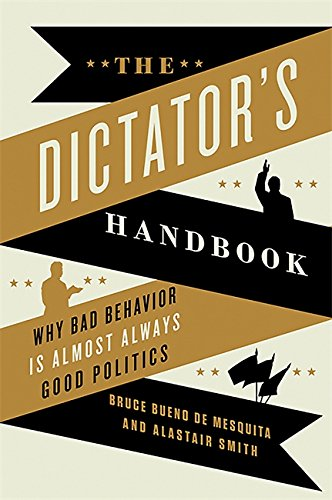 Book cover from The Dictators Handbook: Why Bad Behavior is Almost Always Good Politics by Bruce Bueno de Mesquita
