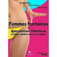 Femmes fontaines & éjaculation féminine: mythes, controverses et réalités (French Edition)
