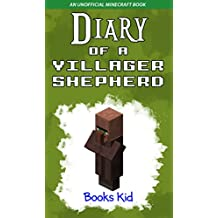 Diary of a Villager Shepherd: An Unofficial Minecraft Book (Minecraft Diary Books and Wimpy Zombie Tales For Kids 1)