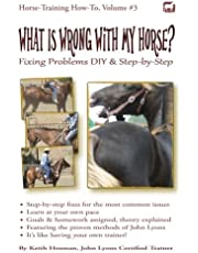 What Is Wrong with My Horse?: Fixing Problems DIY & Step-by-Step