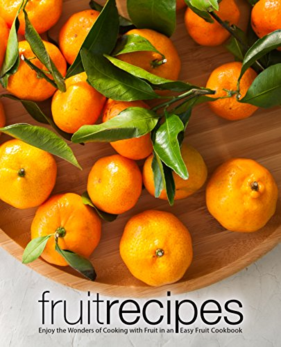 Fruit Recipes: Enjoy the Wonders of Cooking with Fruit in an Easy Fruit Cookbook by BookSumo Press