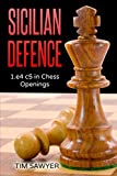 Sicilian Defence: 1.e4 C5 In Chess Openings-Tim Sawyer