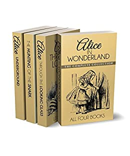 Alice in Wonderland Collection – All Four Books: Alice in Wonderland, Alice Through the Looking Glass, Hunting of the Snark and Alice Underground (Illustrated) by [Carroll, Lewis]