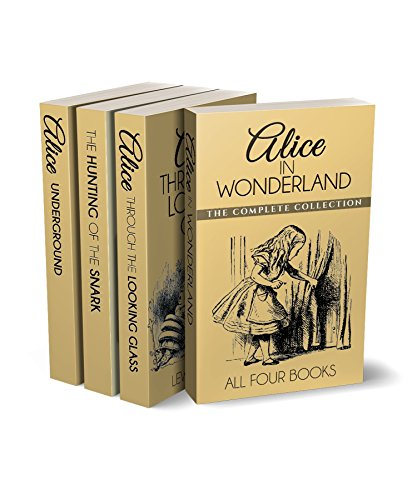 (Alice in Wonderland Collection - All Four Books: Alice in Wonderland, Alice Through the Looking Glass, Hunting of the Snark and Alice Underground)