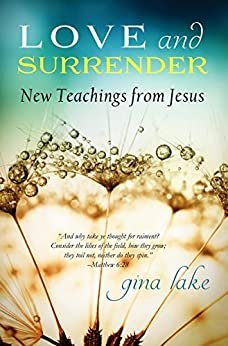 Love and Surrender: New Teachings from Jesus by [Lake, Gina]