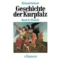Geschichte Der Kurpfalz: Band II; Neuzeit: 2