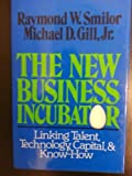 img - for The New Business Incubator: Linking Talent, Technology, Capital and Know-How by Raymond W. Smilor (1986-09-03) book / textbook / text book