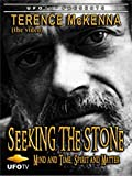 Terence McKenna - Seeking the Stone - Mind and Time, Spirit and Matter