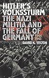 Hitler's Volkssturm: The Nazi Militia and the Fall of Germany, 1944-1945 (Modern War Studies (Hardcover))
