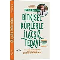 Bitkisel Kürlerle İlaçsız Tedavi: Türk Halkının En Çok Sıkıntı Çektiği Kronik Hastalıklarda En Etkili 60 Bitkisel Kür