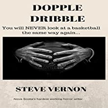 Dopple Dribble: You Will Never Look at a Basketball the Same Way Again Audiobook by Steve Vernon Narrated by Theo Holland