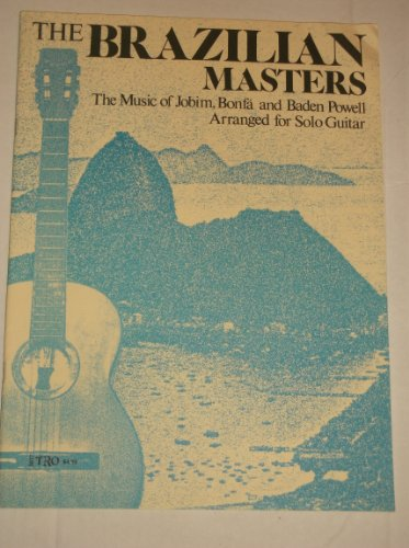 (The Brazilian Masters: The Music of Jobim, Bonfa and Baden Powell, Arranged for Solo Guitar)